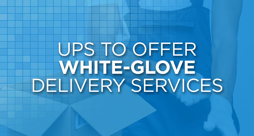 UPS To Offer WhiteGlove Delivery Services LJM Group